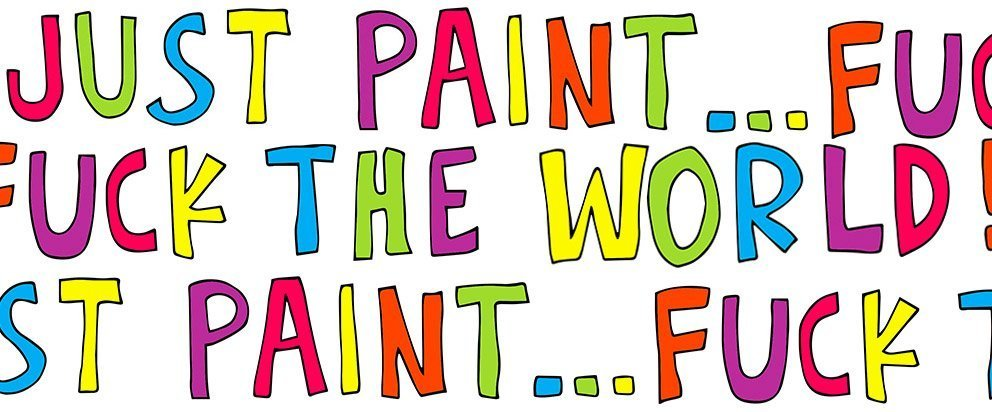 just paint… fuck the world (NSFW)