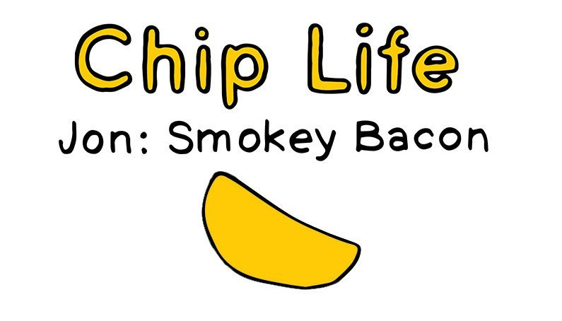 chip life :: jon :: smokey bacon