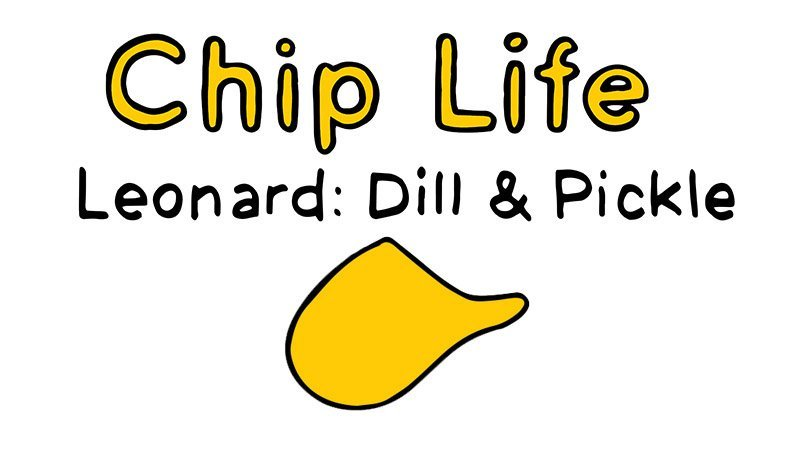 chip life :: leonard :: dill & pickle