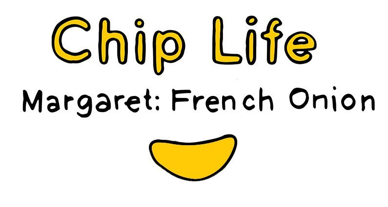 chip life :: margaret :: french onion