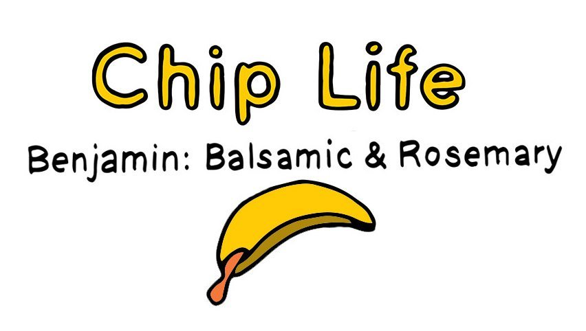 chip life :: benjamin :: balsamic & rosemary
