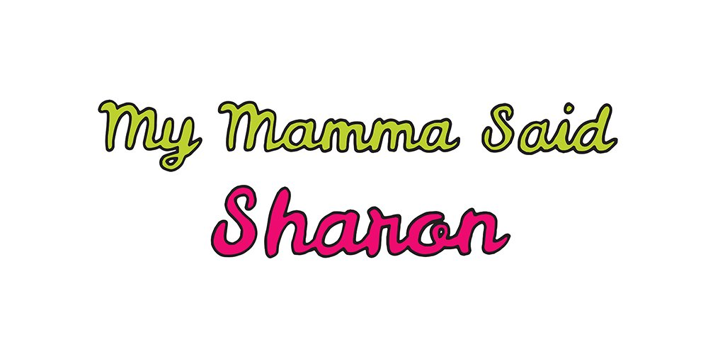 my mamma said: sharon