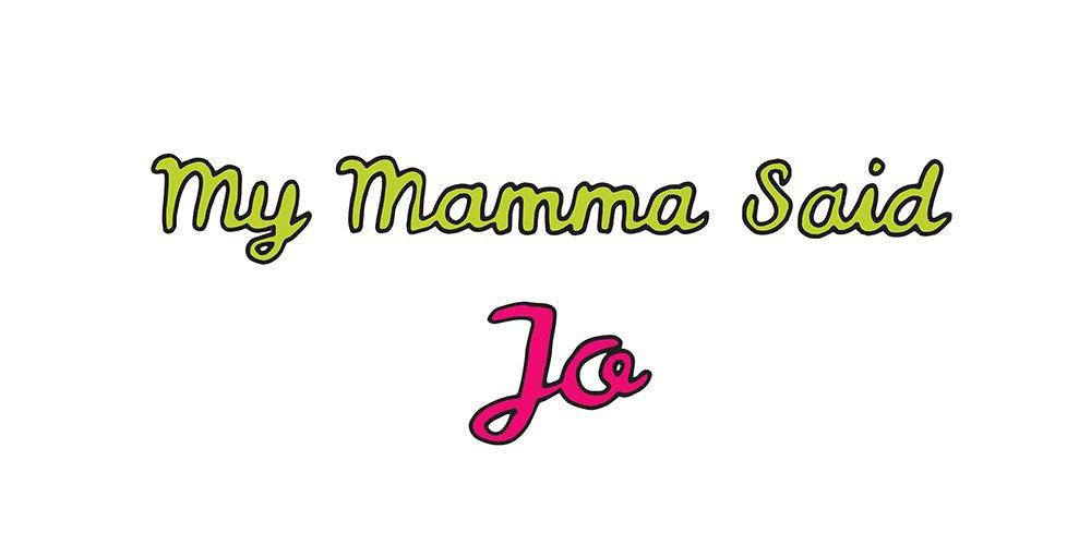 my mamma said: jo