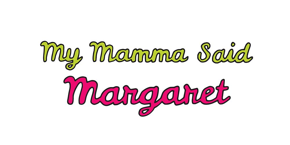 my mamma said: margaret