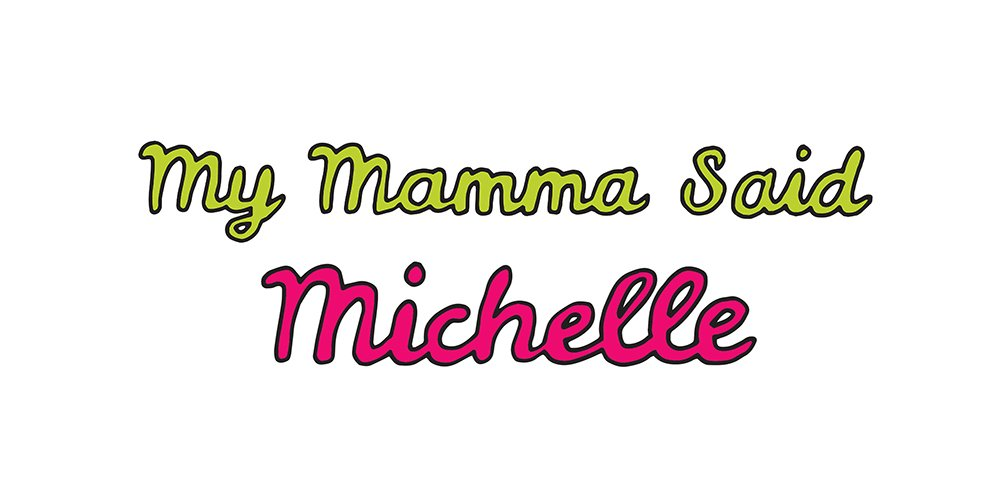 my mamma said: michelle
