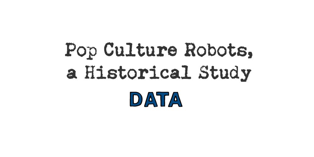 pop culture robots, a historical study: data