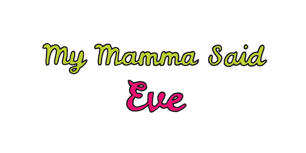 my mamma said: eve