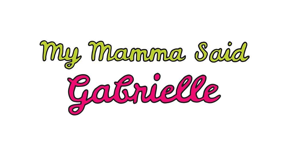 my mamma said: gabrielle