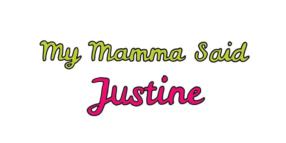 my mamma said: justine