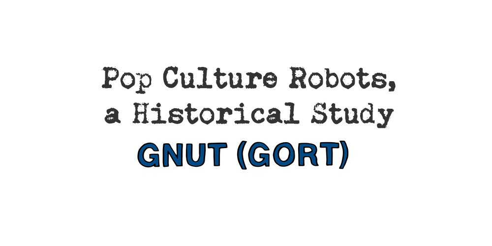 pop culture robots, a historical study: gnut