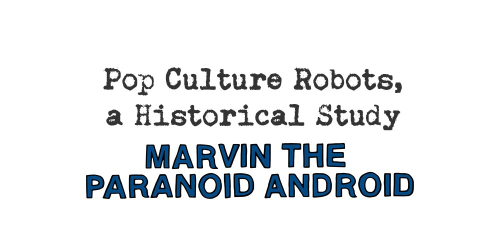 pop culture robots, a historical study: marvin the paranoid android