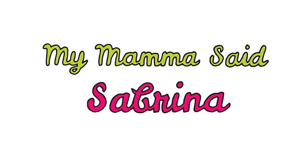 my mamma said: sabrina