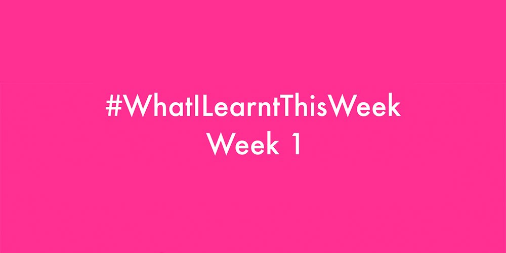 what i learnt this week 2016 :: WEEK 1