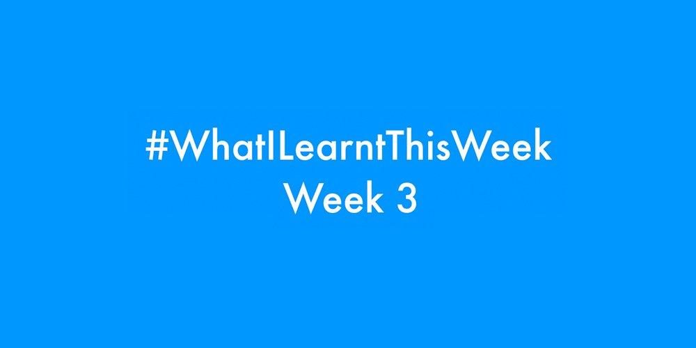 what i learnt this week 2016 :: WEEK 3
