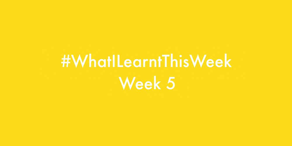 what i learnt this week 2016 :: WEEK 5