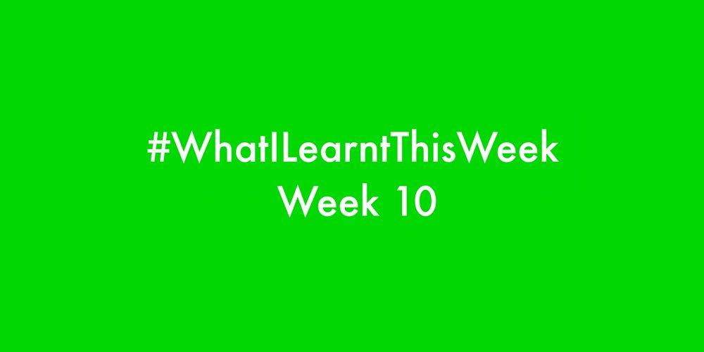 what i learnt this week 2016 :: WEEK 10