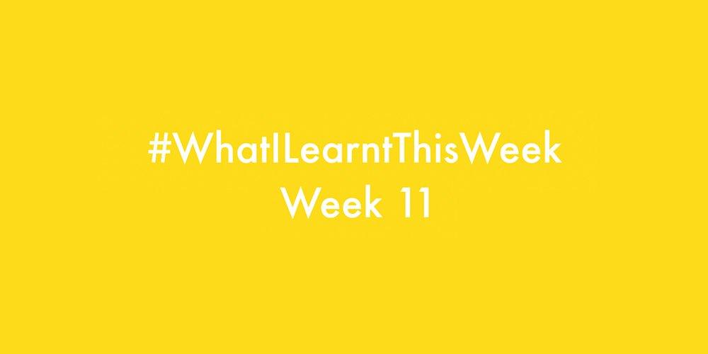 what i learnt this week 2016 :: WEEK 11