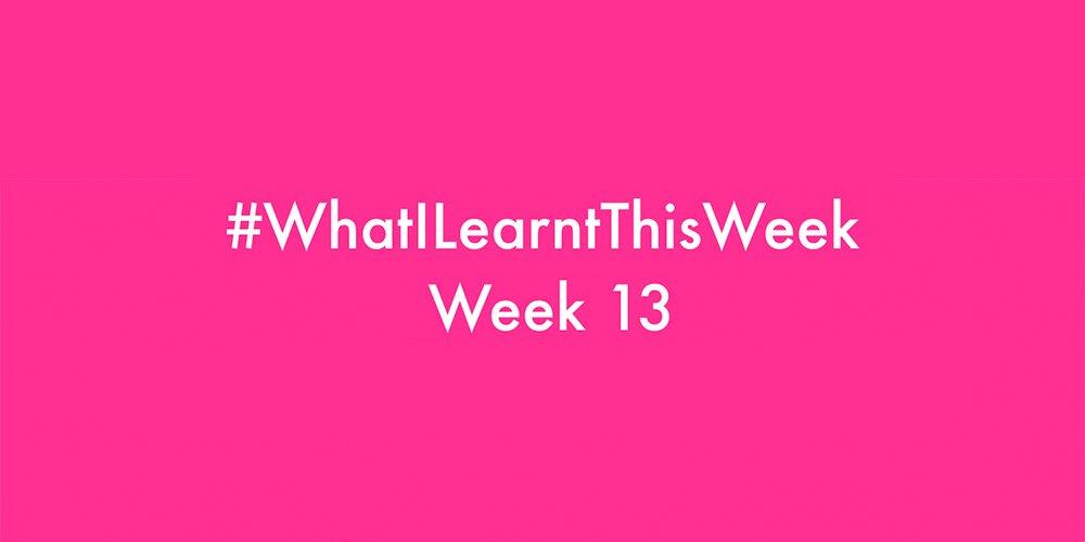 what i learnt this week 2016 :: WEEK 13