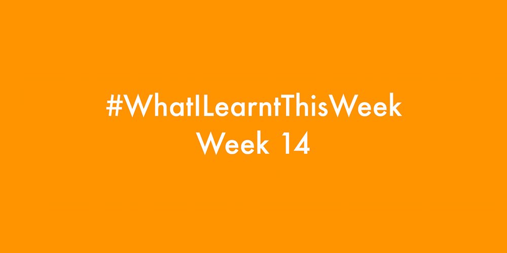 what i learnt this week 2016 :: WEEK 14