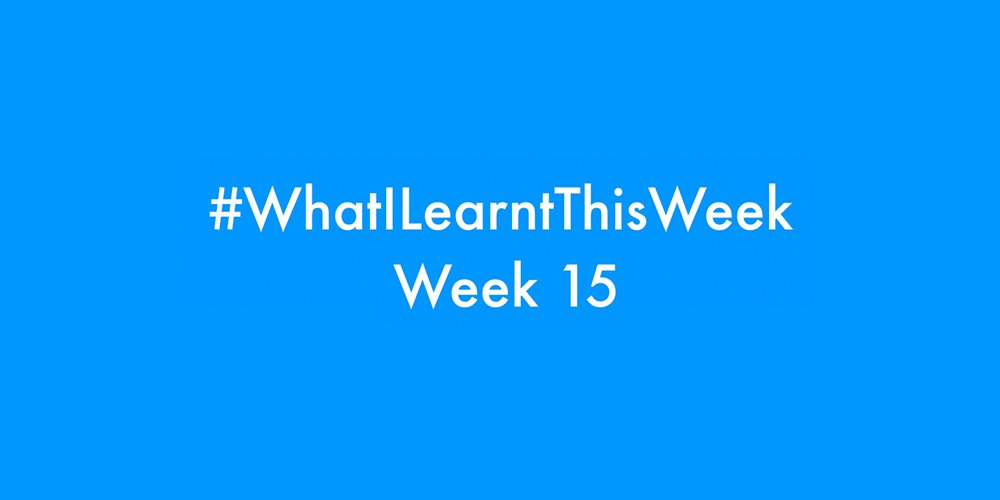 what i learnt this week 2016 :: WEEK 15
