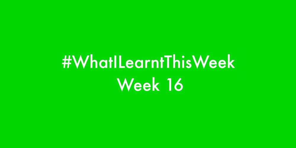 what i learnt this week 2016 :: WEEK 16
