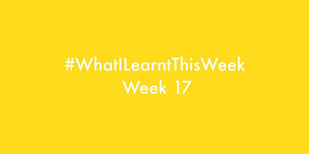 what i learnt this week 2016 :: WEEK 17