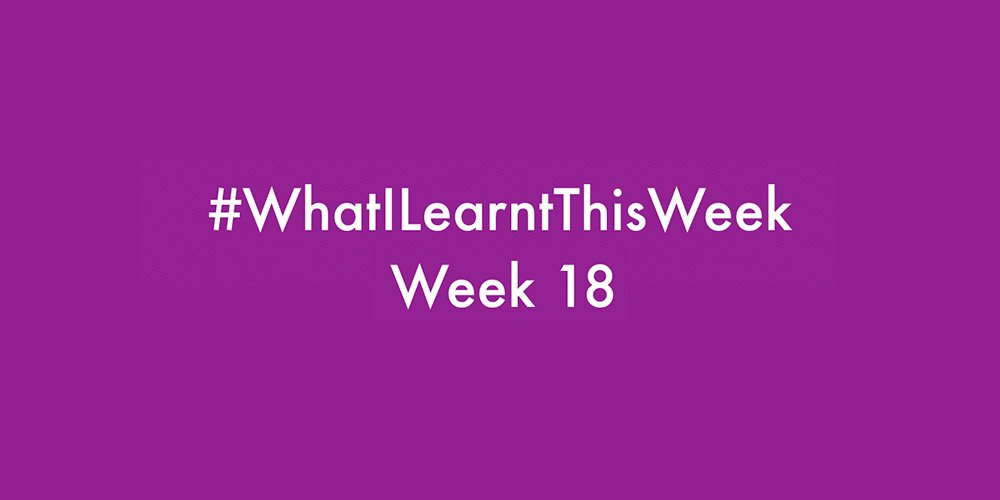 what i learnt this week 2016 :: WEEK 18