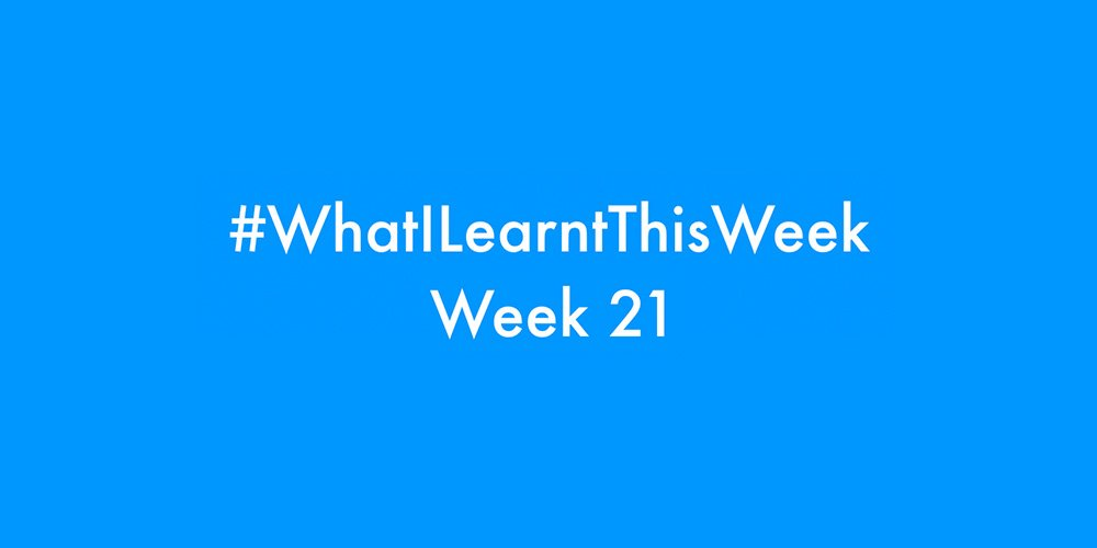 what i learnt this week 2016 :: WEEK 21