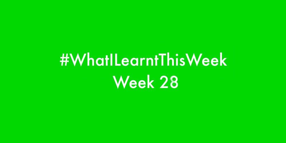what i learnt this week 2016 :: WEEK 28