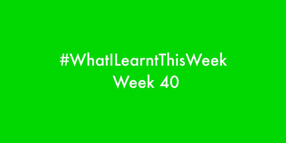 what i learnt this week 2016 :: WEEK 40