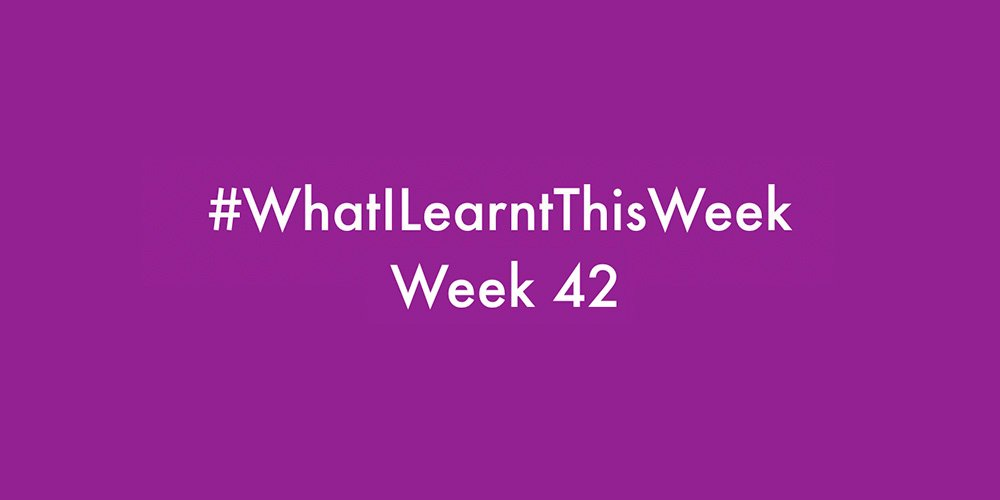 what i learnt this week 2016 :: WEEK 42