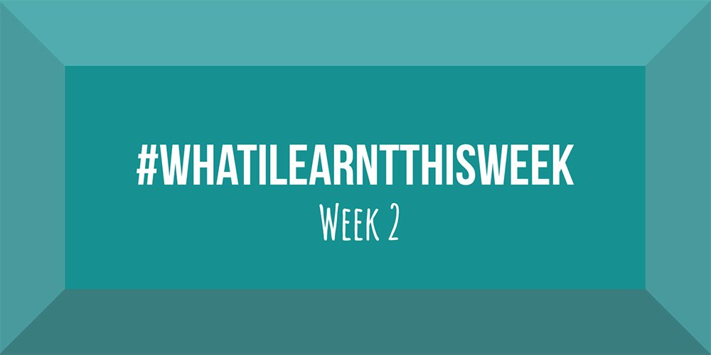 what i learnt this week 2017 :: WEEK 2