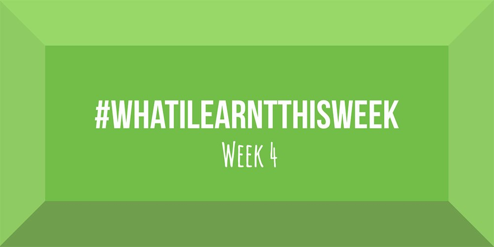 what i learnt this week 2017 :: WEEK 4