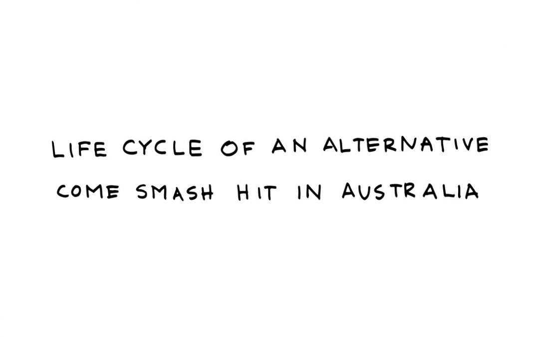 Life cycle of an alternative come smash hit in Australia