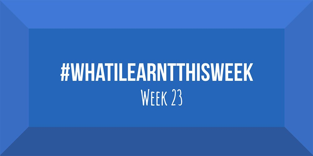 what i learnt this week 2017 :: WEEK 23