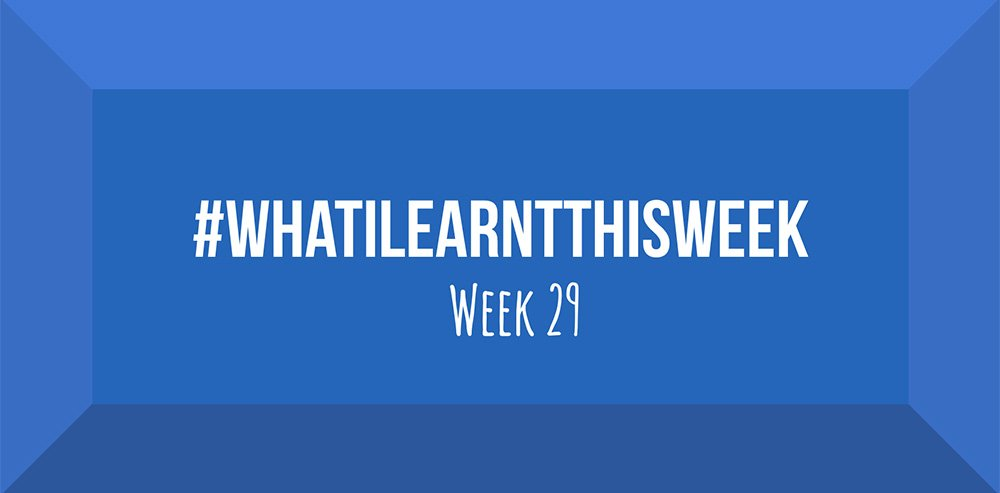 what i learnt this week 2017 :: WEEK 29